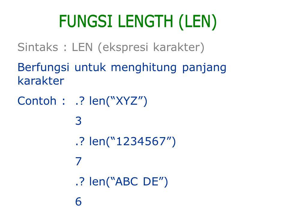 Sintaks : LEN (ekspresi karakter) Berfungsi untuk menghitung panjang karakter Contoh :..