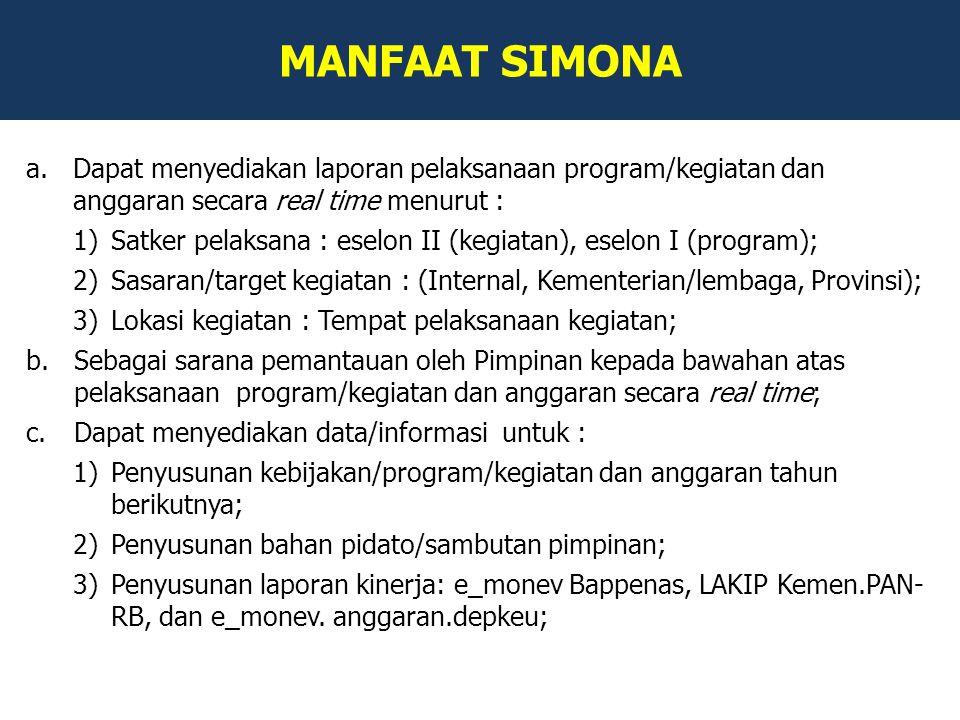 MANFAAT SIMONA a.Dapat menyediakan laporan pelaksanaan program/kegiatan dan anggaran secara real time menurut : 1)Satker pelaksana : eselon II (kegiat