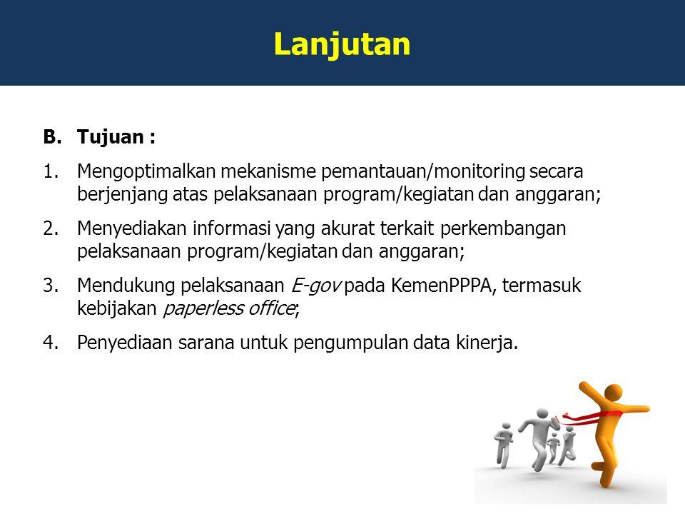 Lanjutan B.Tujuan : 1.Mengoptimalkan mekanisme pemantauan/monitoring secara berjenjang atas pelaksanaan program/kegiatan dan anggaran; 2.Menyediakan i