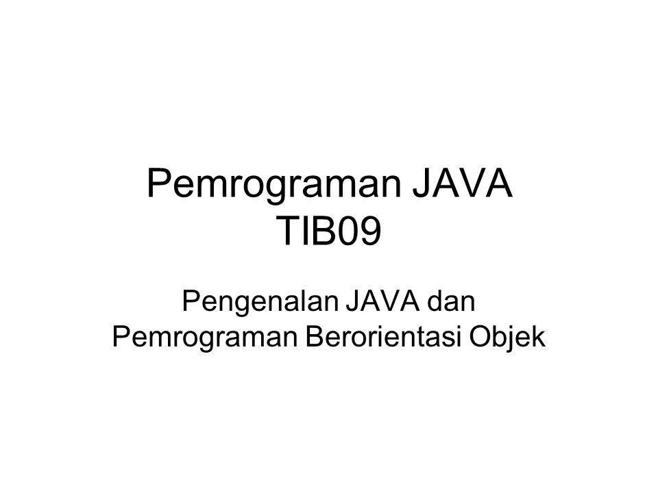 Pemrograman JAVA TIB09 Pengenalan JAVA dan Pemrograman Berorientasi Objek