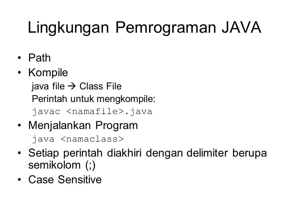 Lingkungan Pemrograman JAVA Path Kompile java file  Class File Perintah untuk mengkompile: javac.java Menjalankan Program java Setiap perintah diakhi