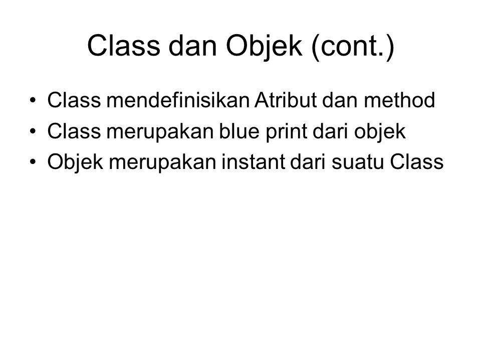 Class dan Objek (cont.) Class mendefinisikan Atribut dan method Class merupakan blue print dari objek Objek merupakan instant dari suatu Class