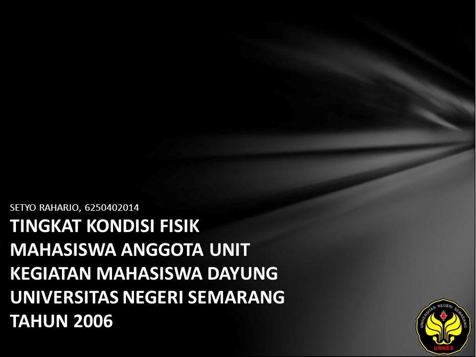 SETYO RAHARJO, 6250402014 TINGKAT KONDISI FISIK MAHASISWA ANGGOTA UNIT KEGIATAN MAHASISWA DAYUNG UNIVERSITAS NEGERI SEMARANG TAHUN 2006