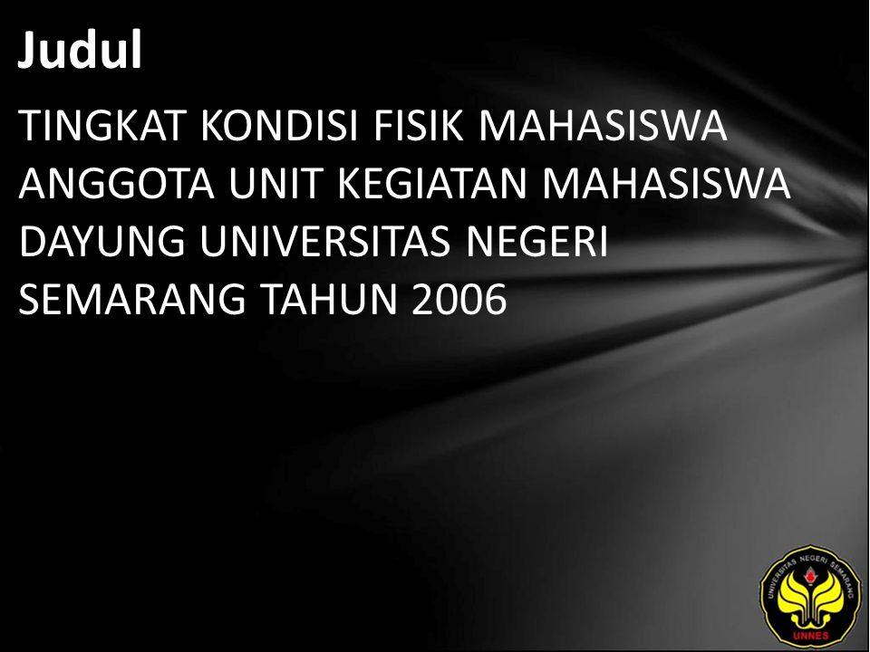 Abstrak Permasalahan yang terdapat dalam penelitian ini yaitu bagaimana tingkat kondisi fisik mahasiswa anggota unit kegiatan mahasiswa Dayung UNNES tahun 2006?.