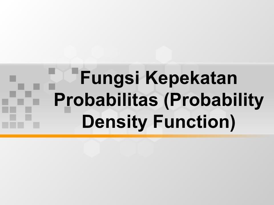 Fungsi Kepekatan Probabilitas (Probability Density Function)
