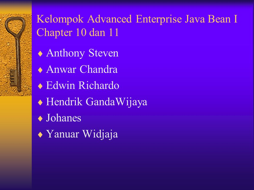 Kelompok Advanced Enterprise Java Bean I Chapter 10 dan 11  Anthony Steven  Anwar Chandra  Edwin Richardo  Hendrik GandaWijaya  Johanes  Yanuar Widjaja