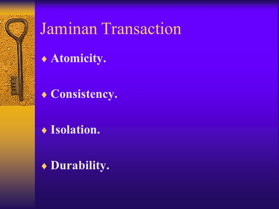 Jaminan Transaction  Atomicity.  Consistency.  Isolation.  Durability.