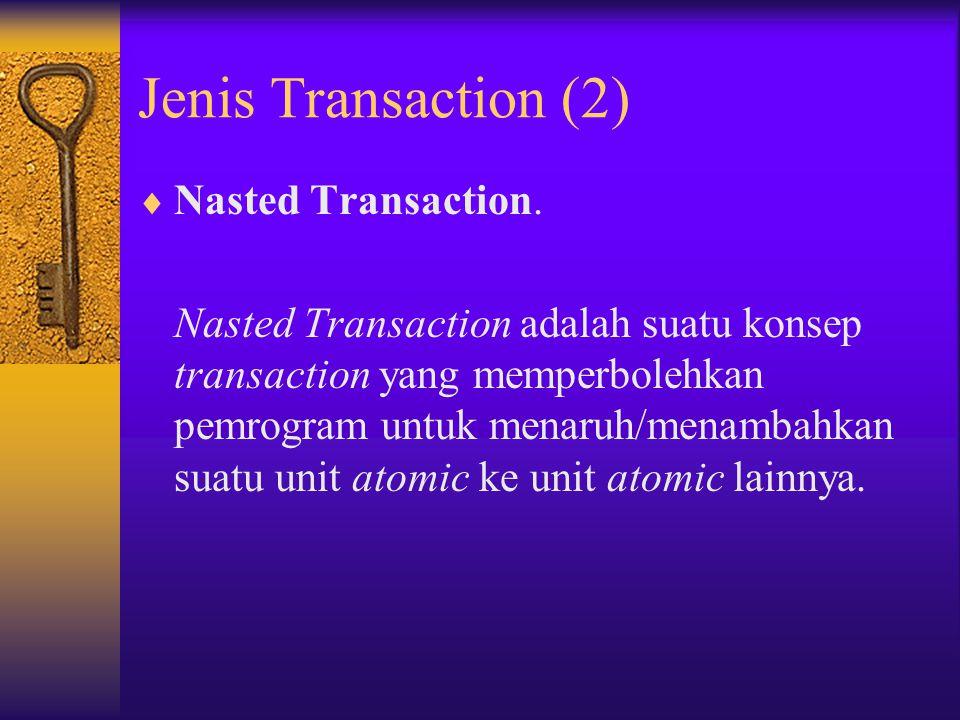 Jenis Transaction (1)  Flat Transaction. Flat transaction adalah suatu model transaction yang paling sederhana. Flat transaction adalah suatu adalah