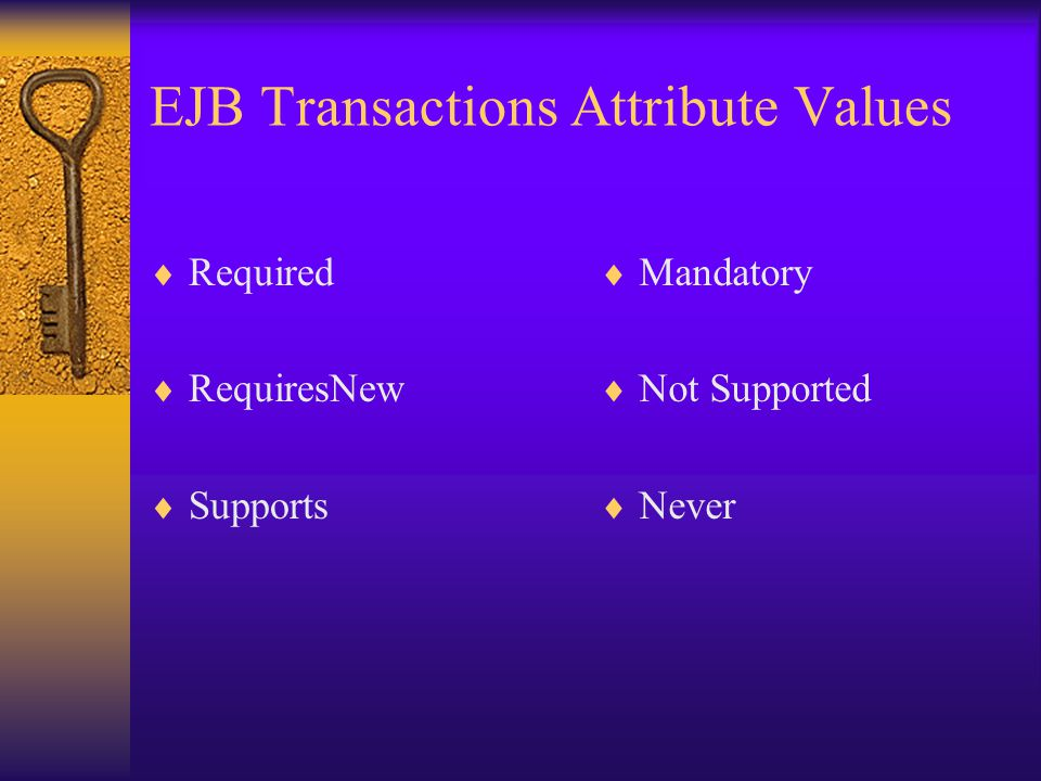 EJB Transactions Attribute Values  Required  RequiresNew  Supports  Mandatory  Not Supported  Never