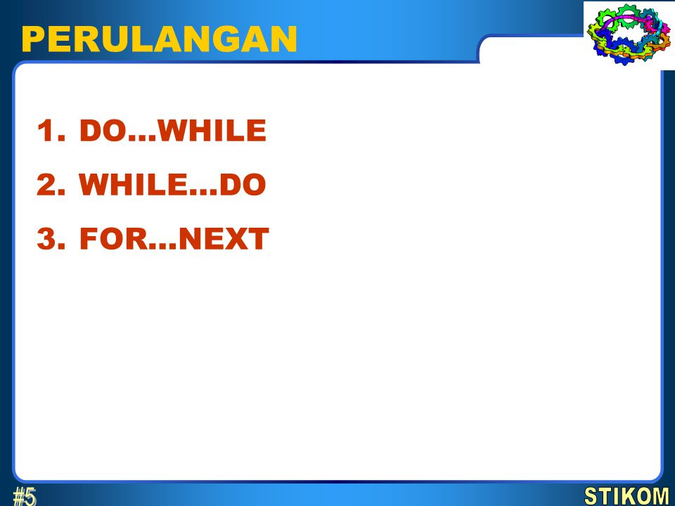 PERULANGAN DO…WHILE WHILE…DO FOR…NEXT 1. 2. 3.