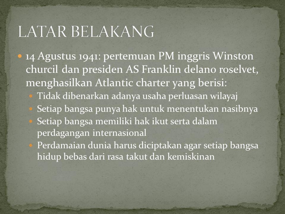 14 Agustus 1941: pertemuan PM inggris Winston churcil dan presiden AS Franklin delano roselvet, menghasilkan Atlantic charter yang berisi: Tidak diben