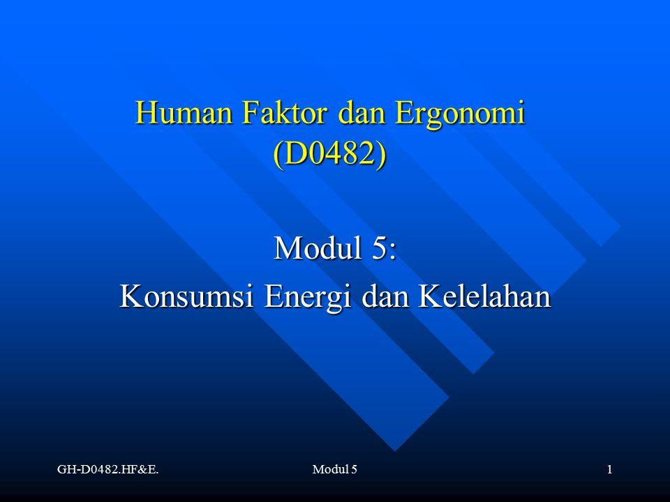 GH-D0482.HF&E.Modul 51 Human Faktor dan Ergonomi (D0482) Modul 5: Konsumsi Energi dan Kelelahan