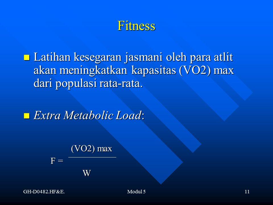 GH-D0482.HF&E.Modul 511 Fitness Latihan kesegaran jasmani oleh para atlit akan meningkatkan kapasitas (VO2) max dari populasi rata-rata. Latihan keseg