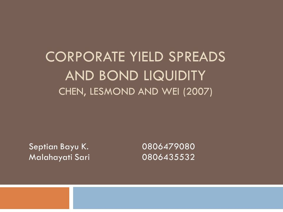 Conclusions  This paper examine the association between corporate bond liquidity & yield spread  Adopt two model of liquidity measure (bid-ask & proportion of zero returns) and liquidity estimates  Strongly associated in liquidity measure, with Lesmond model  Liquidity is key determinant in yield spread  Both of invesment grade & speculative grade bonds exhibit liquidity effects