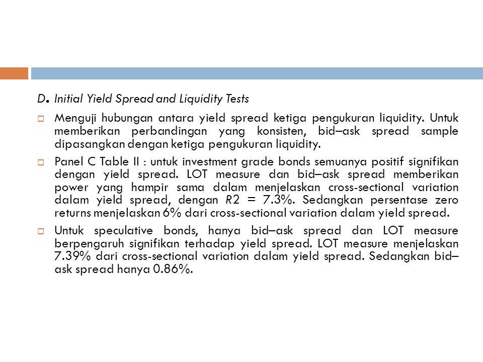 D. Initial Yield Spread and Liquidity Tests  Menguji hubungan antara yield spread ketiga pengukuran liquidity. Untuk memberikan perbandingan yang kon