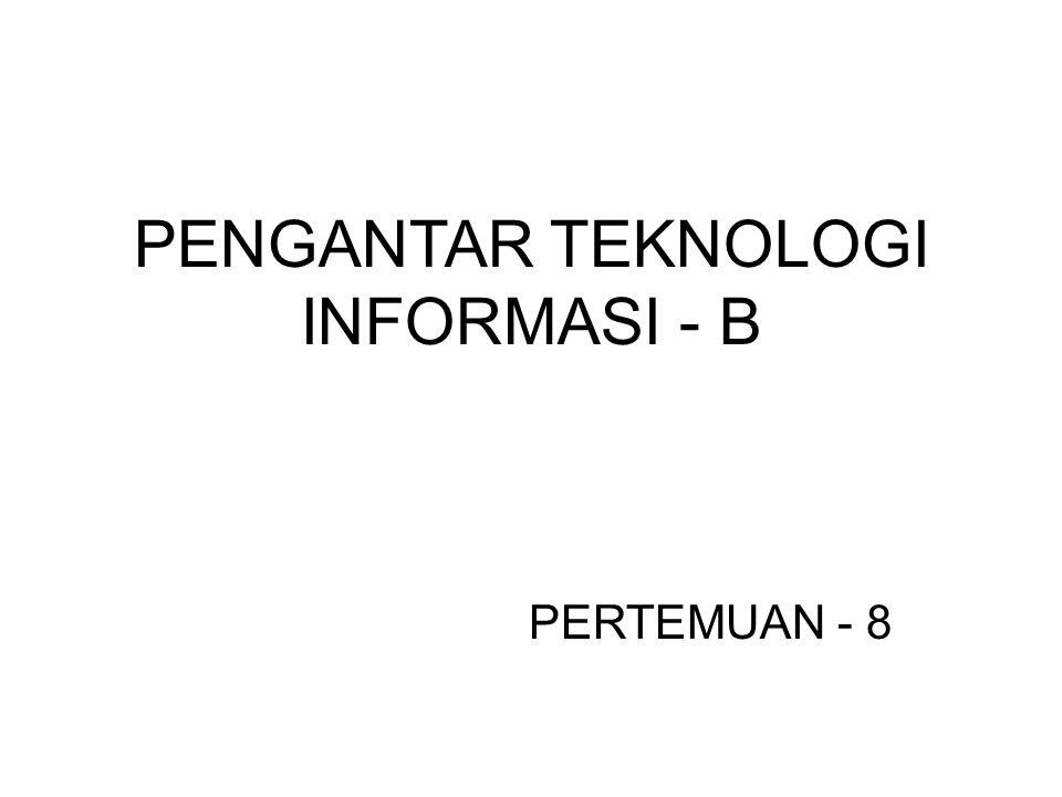 PENGANTAR TEKNOLOGI INFORMASI - B PERTEMUAN - 8