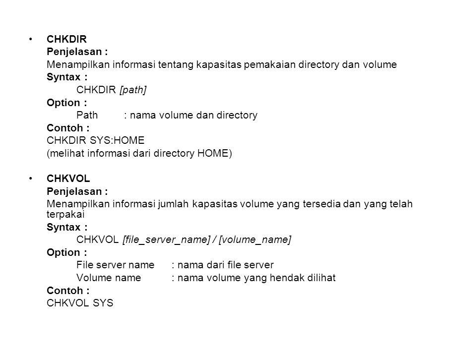 CHKDIR Penjelasan : Menampilkan informasi tentang kapasitas pemakaian directory dan volume Syntax : CHKDIR [path] Option : Path: nama volume dan direc