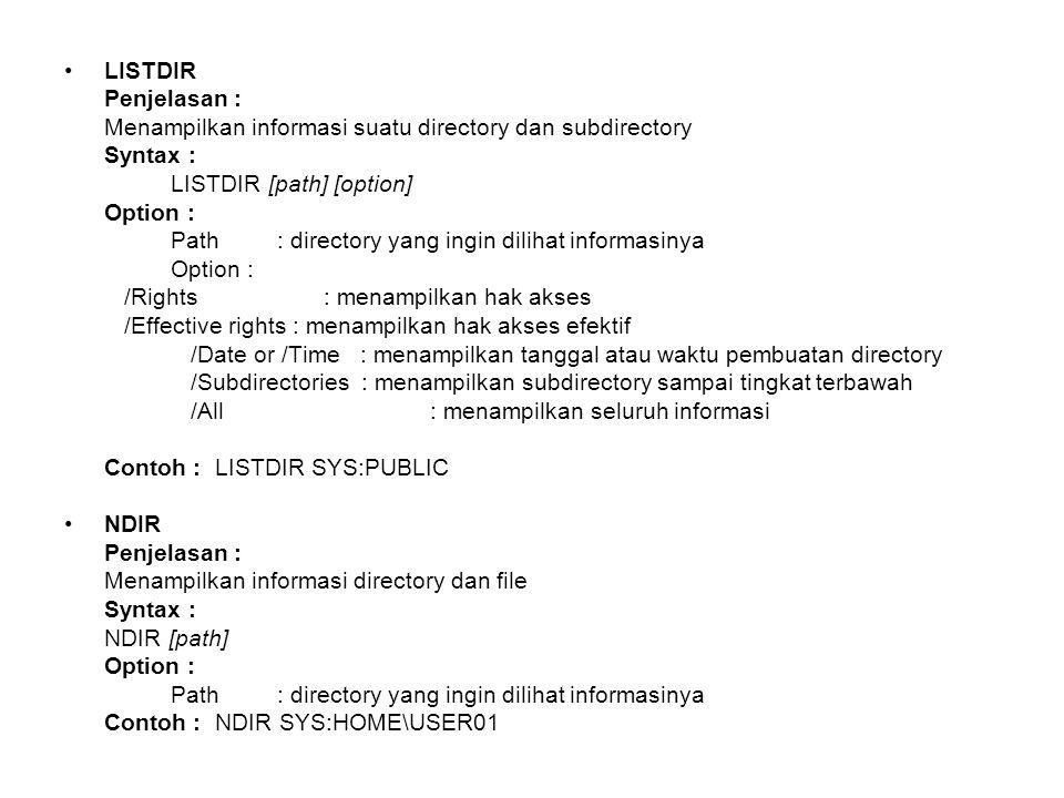 LISTDIR Penjelasan : Menampilkan informasi suatu directory dan subdirectory Syntax : LISTDIR [path] [option] Option : Path : directory yang ingin dili