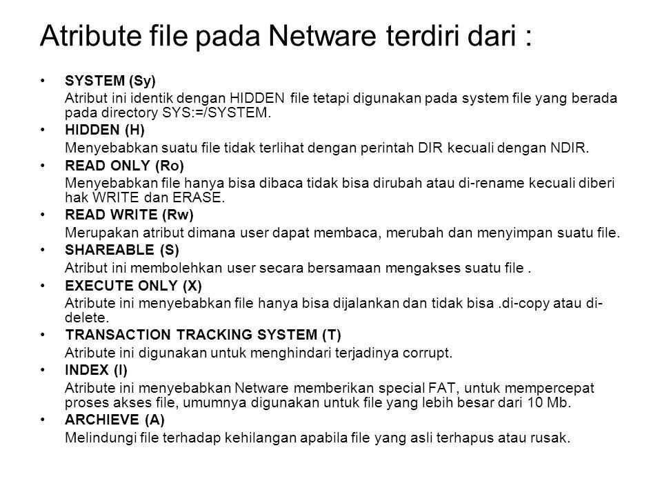 PERINTAH-PERINTAH DASAR NOVELL NETWARE LOGIN Penjelasan : Untuk mengakses file server atau masuk ke file server Syntax : LOGIN [file server] / [login_name] [script_parameter] Option : File server: nama server-nya Login_name: nama user yang hendak masuk Script_parameter: parameter tertentu yang diset pada login script Contoh : LOGIN NW312/USER01 user01 login ke dalam server yang namanya NW312 Jika hanya mempunyai satu server saja cukup ketik LOGIN USER01 ATTACH Penjelasan : Untuk berhubungan dengan server lain selain dari servernya sendiri.