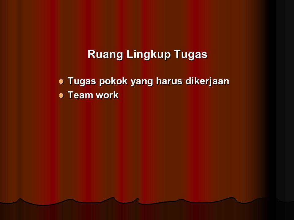Ruang Lingkup Tugas Tugas pokok yang harus dikerjaan Tugas pokok yang harus dikerjaan Team work Team work