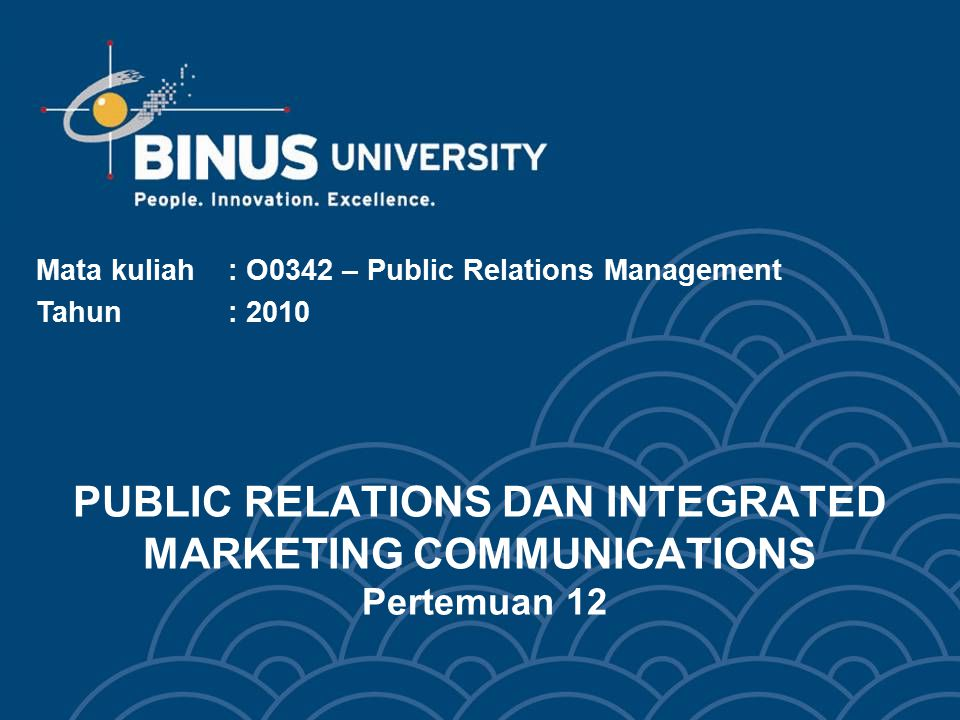 PUBLIC RELATIONS DAN INTEGRATED MARKETING COMMUNICATIONS Pertemuan 12 Mata kuliah: O0342 – Public Relations Management Tahun : 2010