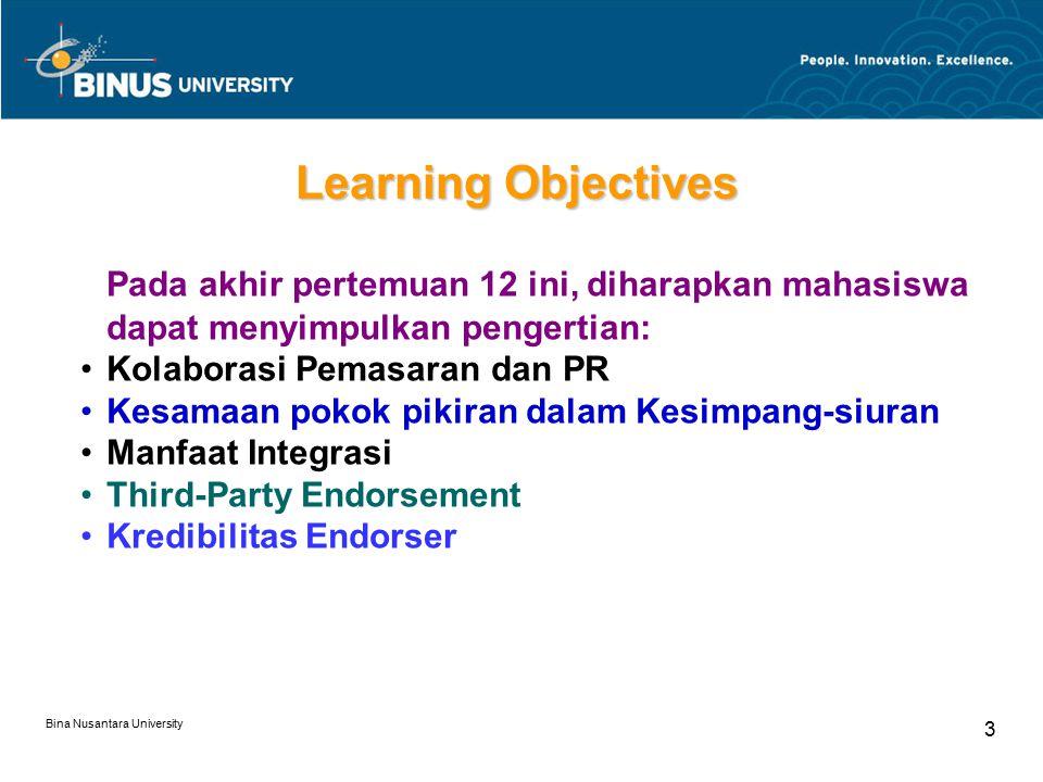 Bina Nusantara University 3 Learning Objectives Pada akhir pertemuan 12 ini, diharapkan mahasiswa dapat menyimpulkan pengertian: Kolaborasi Pemasaran dan PR Kesamaan pokok pikiran dalam Kesimpang-siuran Manfaat Integrasi Third-Party Endorsement Kredibilitas Endorser