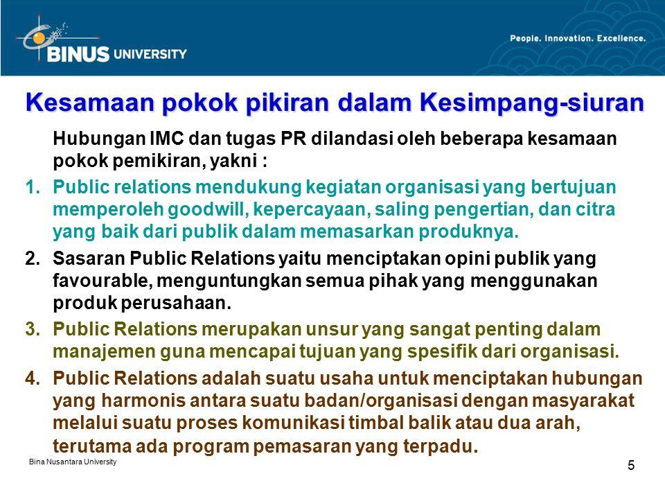 Bina Nusantara University 6 Manfaat Integrasi 1.PR membantu unit kerja Marketing dalam m engkombinasikan berbagai teknik komunikasi P emasaran sehingga akan memberikan kesematan besar untuk menambah waktu 'menemui´ konsumen.