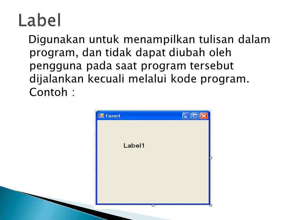 Digunakan untuk menampilkan tulisan dalam program, dan tidak dapat diubah oleh pengguna pada saat program tersebut dijalankan kecuali melalui kode program.