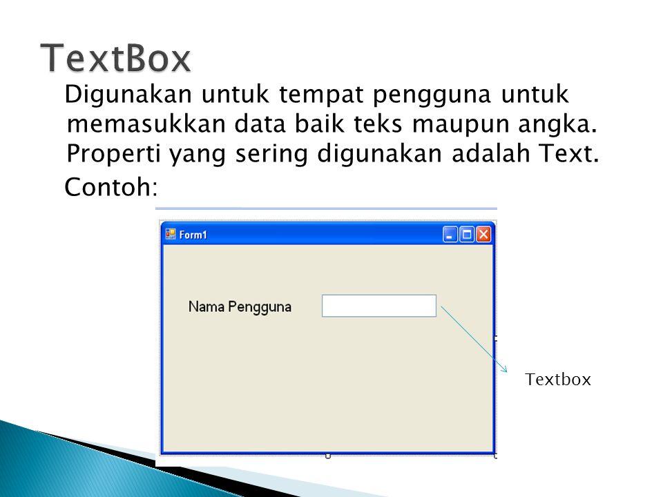Digunakan untuk tempat pengguna untuk memasukkan data baik teks maupun angka.