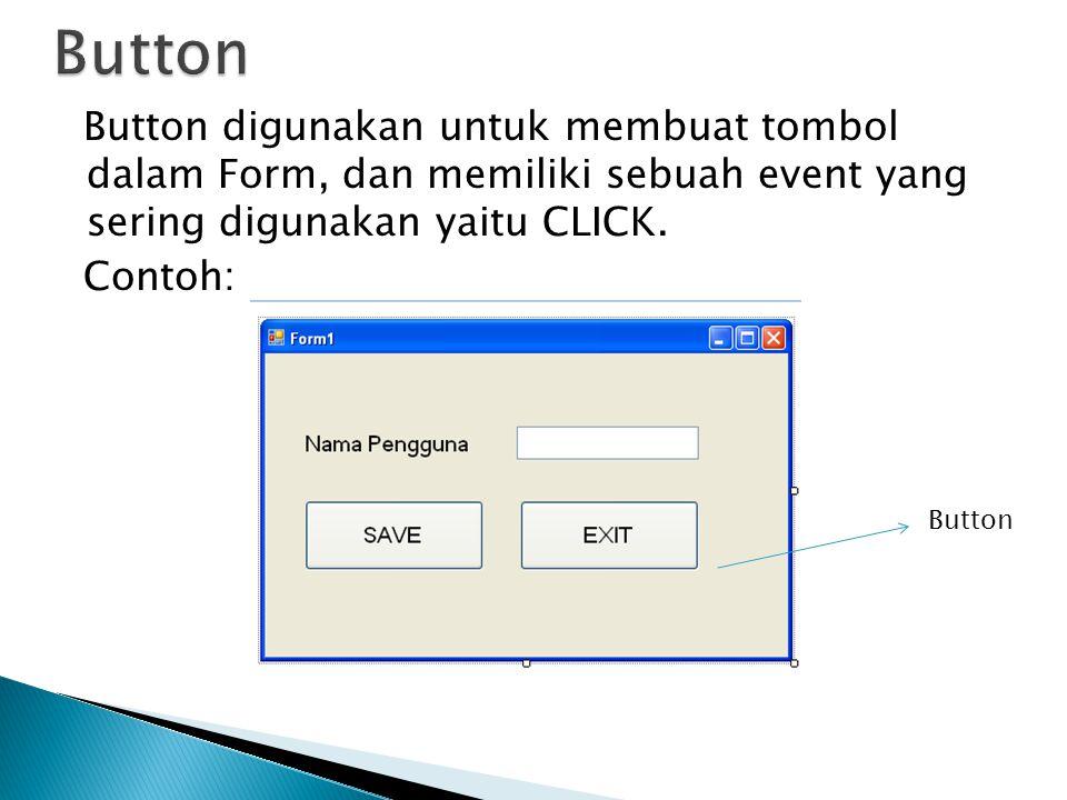 Button digunakan untuk membuat tombol dalam Form, dan memiliki sebuah event yang sering digunakan yaitu CLICK.