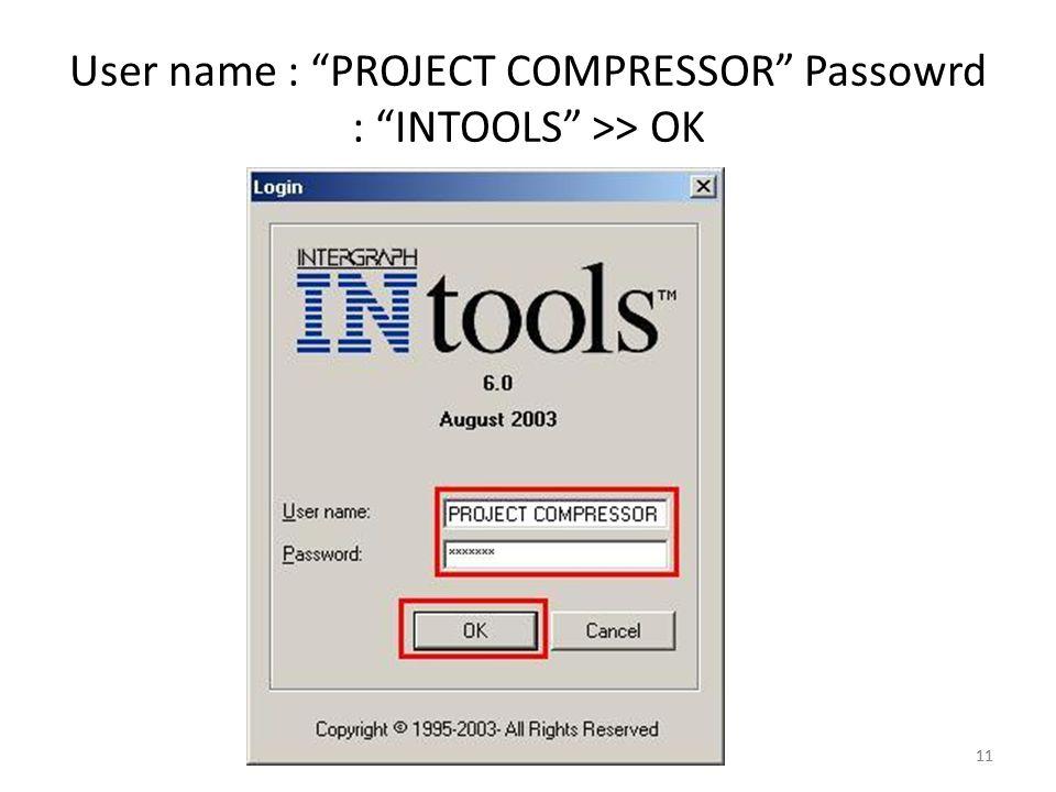"11 User name : ""PROJECT COMPRESSOR"" Passowrd : ""INTOOLS"" >> OK 11"