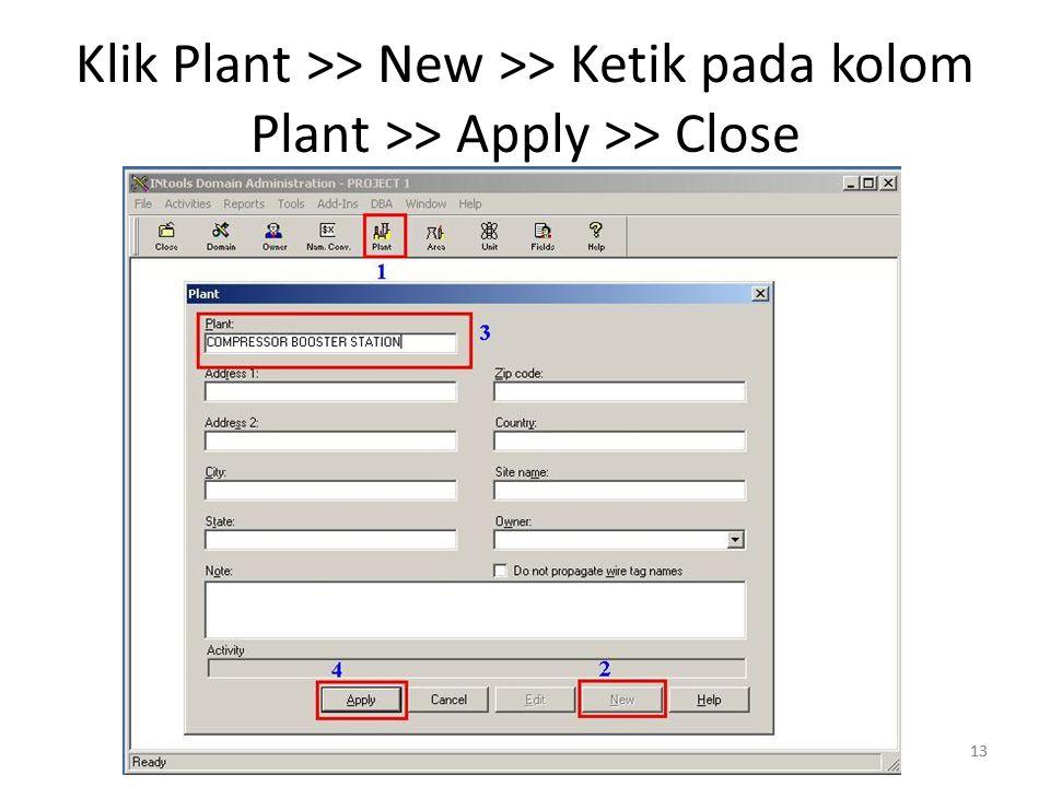 13 Klik Plant >> New >> Ketik pada kolom Plant >> Apply >> Close 13