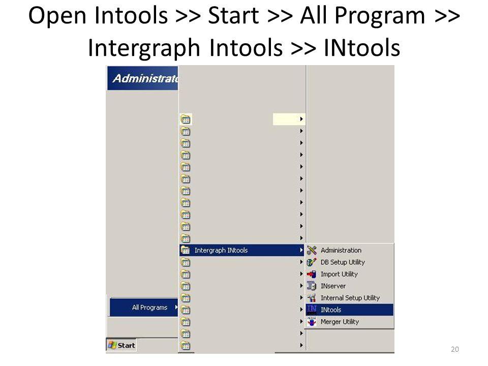20 Open Intools >> Start >> All Program >> Intergraph Intools >> INtools