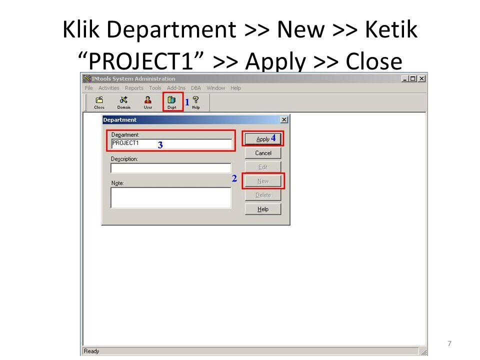 "7 Klik Department >> New >> Ketik ""PROJECT1"" >> Apply >> Close 7"