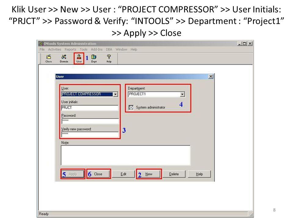 "8 Klik User >> New >> User : ""PROJECT COMPRESSOR"" >> User Initials: ""PRJCT"" >> Password & Verify: ""INTOOLS"" >> Department : ""Project1"" >> Apply >> Clo"