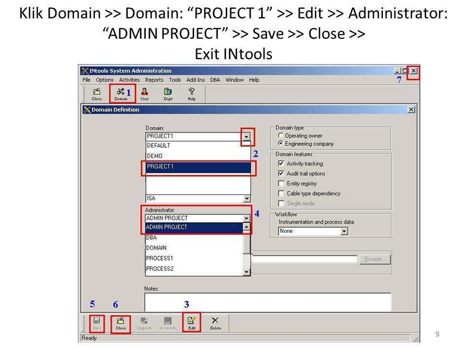 "9 Klik Domain >> Domain: ""PROJECT 1"" >> Edit >> Administrator: ""ADMIN PROJECT"" >> Save >> Close >> Exit INtools 9"
