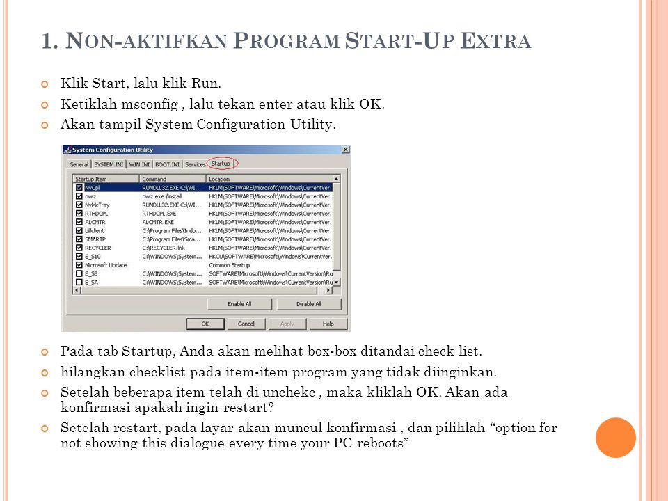 1. N ON - AKTIFKAN P ROGRAM S TART -U P E XTRA Klik Start, lalu klik Run. Ketiklah msconfig, lalu tekan enter atau klik OK. Akan tampil System Configu