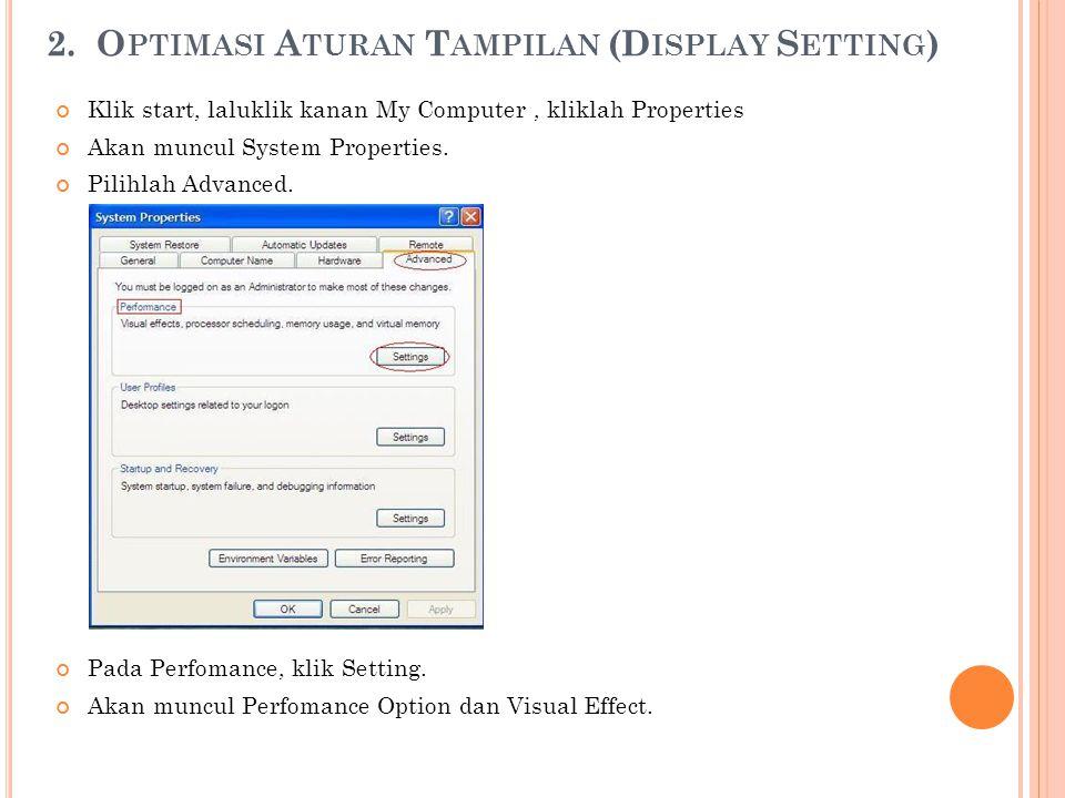 2. O PTIMASI A TURAN T AMPILAN (D ISPLAY S ETTING ) Klik start, laluklik kanan My Computer, kliklah Properties Akan muncul System Properties. Pilihlah