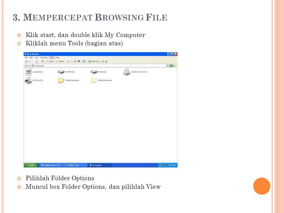 3. M EMPERCEPAT B ROWSING F ILE Klik start, dan double klik My Computer Kliklah menu Tools (bagian atas) Pilihlah Folder Options Muncul box Folder Opt