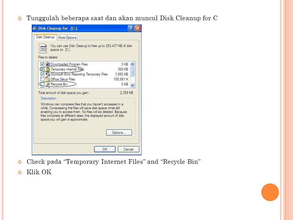 Tunggulah beberapa saat dan akan muncul Disk Cleanup for C Check pada Temporary Internet Files and Recycle Bin Klik OK