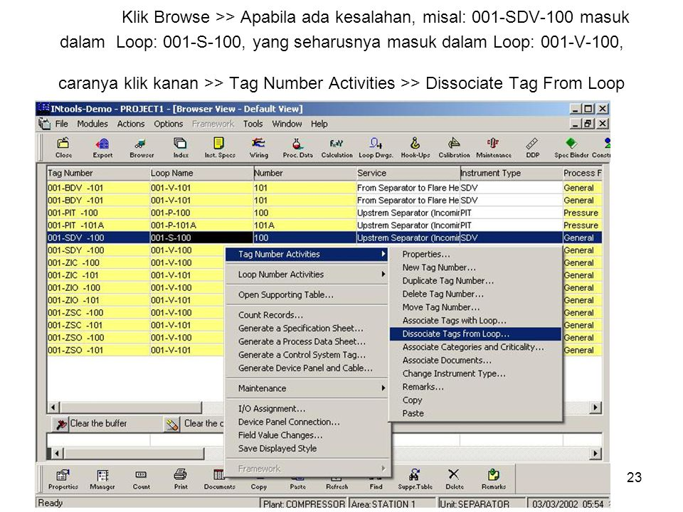 23 Klik Browse >> Apabila ada kesalahan, misal: 001-SDV-100 masuk dalam Loop: 001-S-100, yang seharusnya masuk dalam Loop: 001-V-100, caranya klik kanan >> Tag Number Activities >> Dissociate Tag From Loop