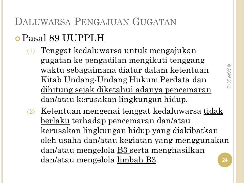 D ALUWARSA P ENGAJUAN G UGATAN Pasal 89 UUPPLH (1) Tenggat kedaluwarsa untuk mengajukan gugatan ke pengadilan mengikuti tenggang waktu sebagaimana dia
