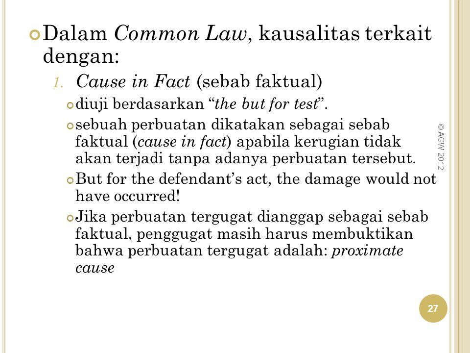 """Dalam Common Law, kausalitas terkait dengan: 1. Cause in Fact (sebab faktual) diuji berdasarkan """" the but for test """". sebuah perbuatan dikatakan sebag"""