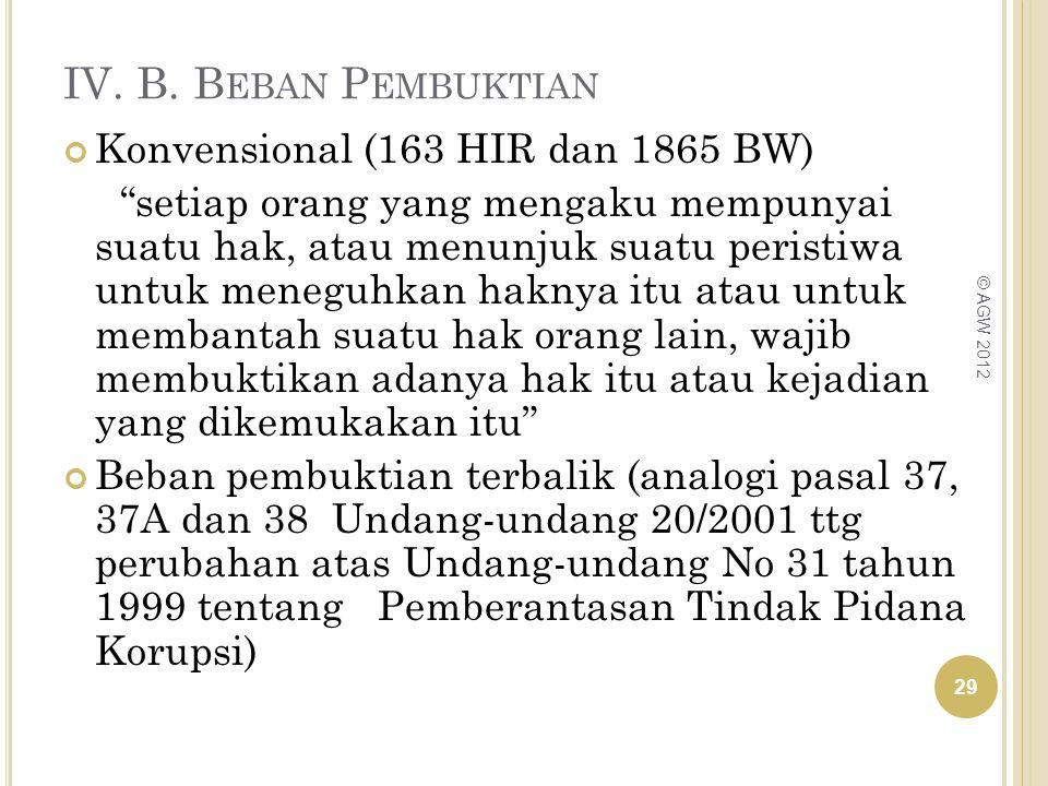 """IV. B. B EBAN P EMBUKTIAN Konvensional (163 HIR dan 1865 BW) """"setiap orang yang mengaku mempunyai suatu hak, atau menunjuk suatu peristiwa untuk meneg"""