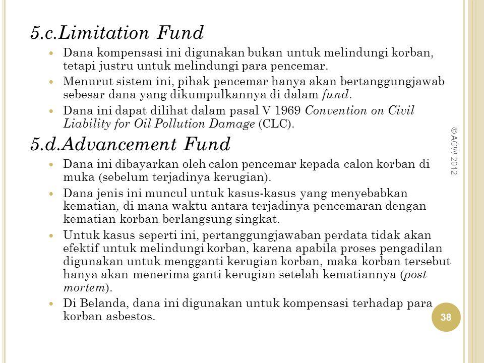 5.c.Limitation Fund Dana kompensasi ini digunakan bukan untuk melindungi korban, tetapi justru untuk melindungi para pencemar. Menurut sistem ini, pih