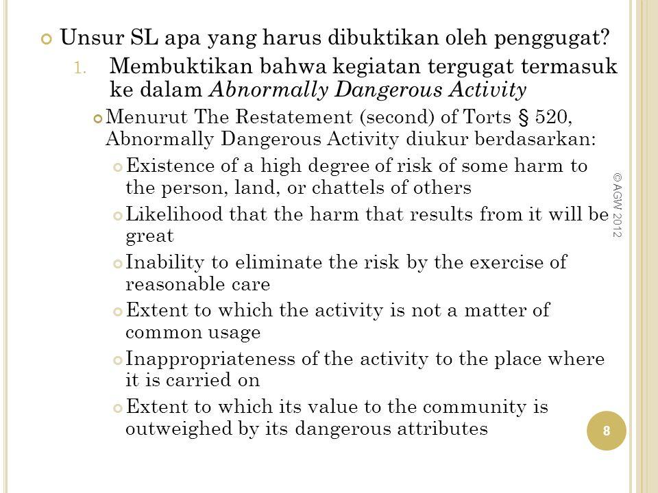 Unsur SL apa yang harus dibuktikan oleh penggugat? 1. Membuktikan bahwa kegiatan tergugat termasuk ke dalam Abnormally Dangerous Activity Menurut The