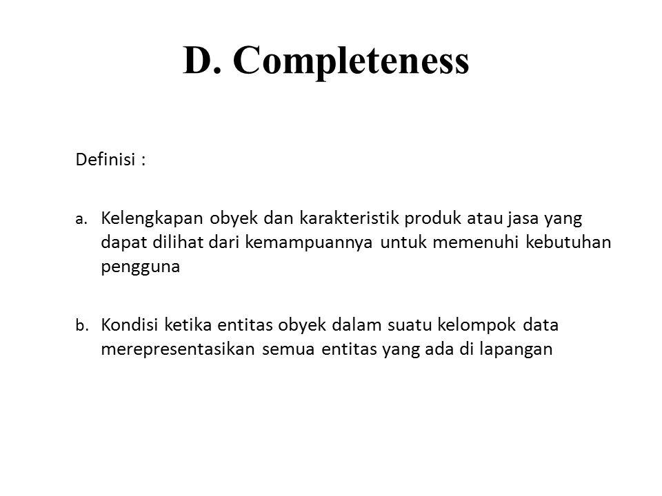 D. Completeness Definisi : a. Kelengkapan obyek dan karakteristik produk atau jasa yang dapat dilihat dari kemampuannya untuk memenuhi kebutuhan pengg