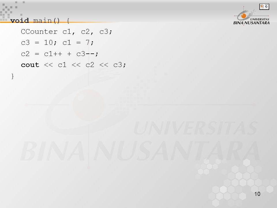 10 void main() { CCounter c1, c2, c3; c3 = 10; c1 = 7; c2 = c1++ + c3--; cout << c1 << c2 << c3; }