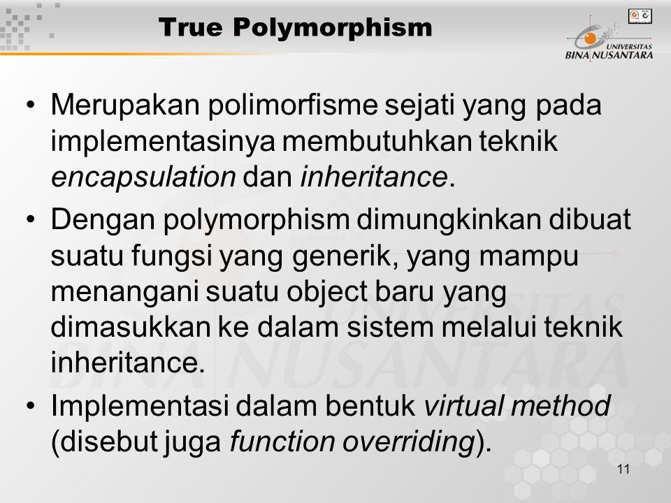 11 True Polymorphism Merupakan polimorfisme sejati yang pada implementasinya membutuhkan teknik encapsulation dan inheritance.