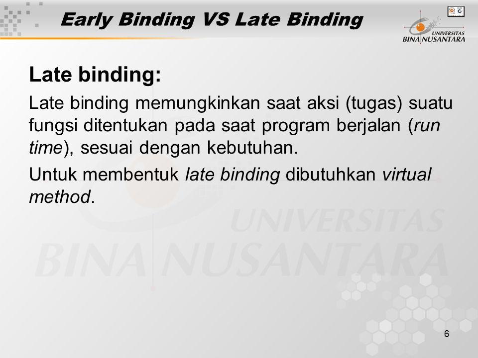 6 Early Binding VS Late Binding Late binding: Late binding memungkinkan saat aksi (tugas) suatu fungsi ditentukan pada saat program berjalan (run time), sesuai dengan kebutuhan.